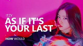 HOW WOULD ITZY sing 'AS IF IT'S YOUR LAST' by BLACKPINK | Line Distribution