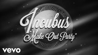 Incubus - Make Out Party (Lyric Video)
