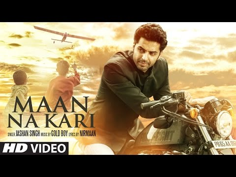 Maan Na Kari (Full Video Song) | Jashan Singh | Goldboy | Nirmaan | Latest Song  2017 |  T-Series