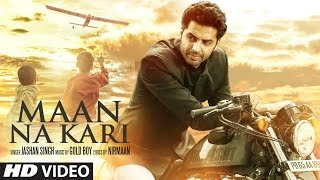 Maan Na Kari (Full Video Song) | Jashan Singh | Goldboy | Nirmaan |  Song  2017 |