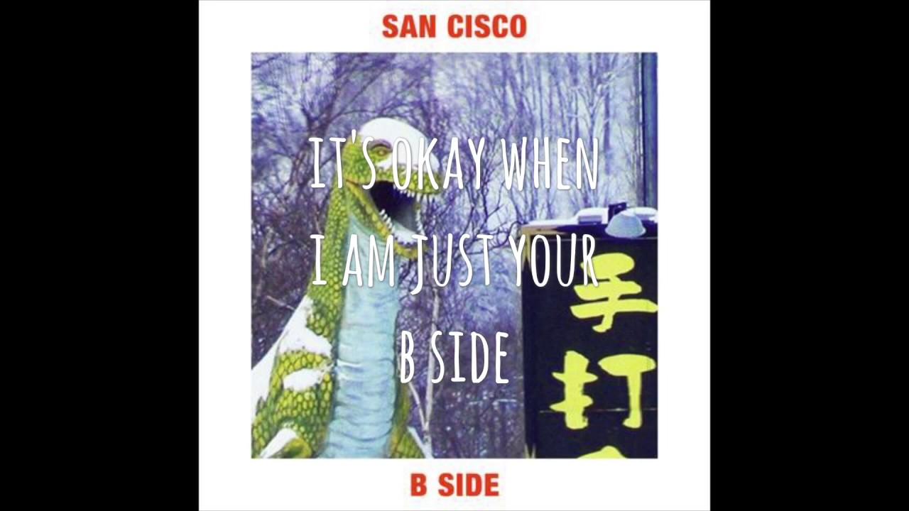 San Cisco B Side Lyrics Youtube