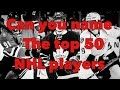 Can You Name The Top 50 Players In The NHL?