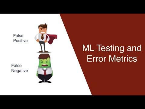Machine Learning: Testing and Error Metrics