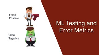 Machine Learning: Testing and Error Metrics