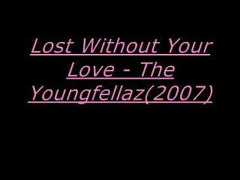 Lost Without Your Love- The Youngfellaz*fresh*(2007)rnb