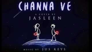 Channa Ve  Cover By Jasleen | Music - Jus Keys