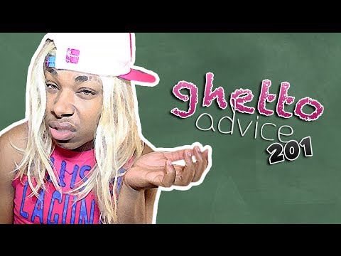 79. Ghetto Advice 201