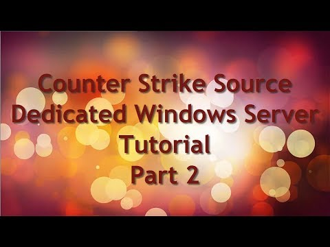 How To Set Up A Dedicated Windows Counter Strike Source Server Part 2