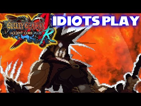 Idiots Play Guilty Gear XX Accent Core Plus R