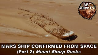 MARS SHIP CONFIRMED FROM SPACE ? (Part 2) Mount Sharp Docks. ArtAlienTV 1080p