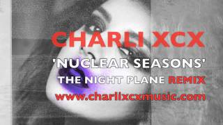 Repeat youtube video Charli XCX - Nuclear Seasons (The Night Plane Remix)