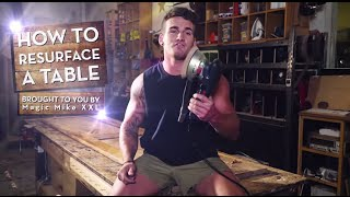 How To Resurface A Table  - Brought To You By Magic Mike XXL