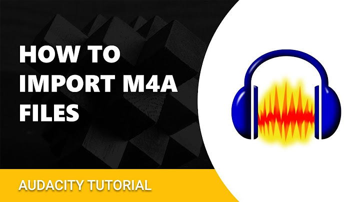 how to import m4a files in audacity