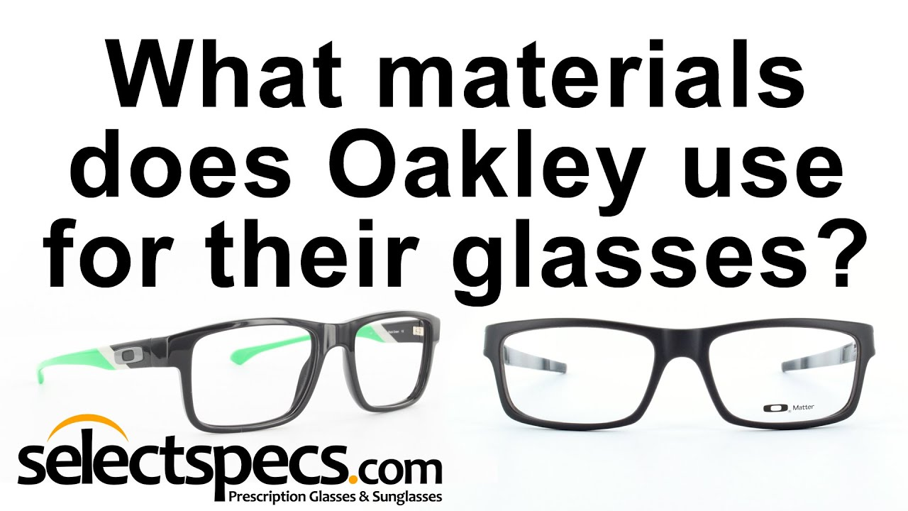7457e05d670 What Materials does Oakley use on their Glasses  - With selectspecs ...