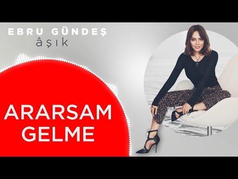 07 - Ebru Gündeş - Ararsam Gelme (Lyric Video)