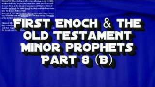 First Enoch and the Old Testament Minor Prophets Part 8(B) Conclusion YouTube Videos