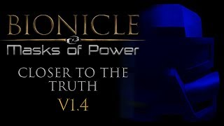 Bionicle: The Masks of Power =Closer To The Truth Update 1.4=
