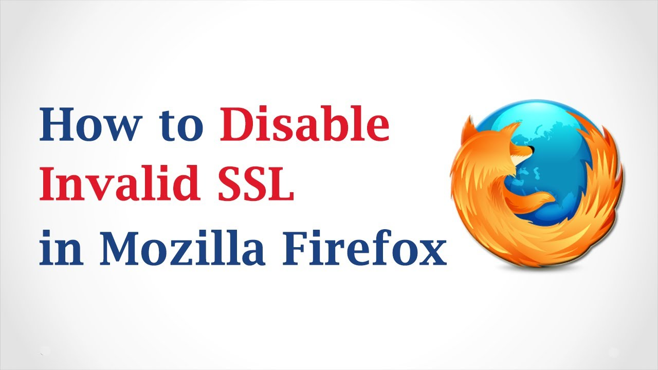 How To Disable Invalid Ssl In Mozilla Firefox Youtube