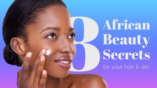 8 African Beauty Secrets For Your Hair & Skin