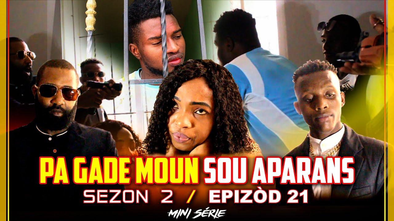 PA GADE MOUN SOU APARANS  | MINI SERIE SEZON 2 | EPIZOD #21-|Wed al Libere Papa Milly nan Prizon an