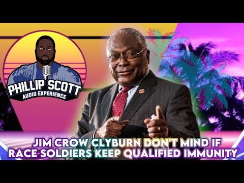 Jim Crow Clyburn Don't Mind If Race Soldiers Keep Qualified Immunity