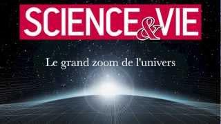 Science&Vie : Le grand zoom de tout l'Univers (version officielle HD)