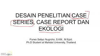 DESAIN RISET CASE SERIES, CASE REPORT DAN EKOLOGI - MATERI PERSIAPAN SKB CPNS EPIDEMOLOG KESEHATAN