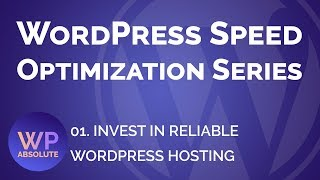 01. Invest In Good WordPress Hosting | WordPress Speed Optimization Series | WP Absolute