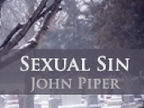 Sexual Sin - John Piper from YouTube · Duration:  6 minutes 4 seconds