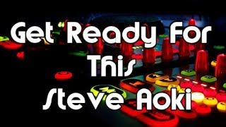 Get Ready For This - Steve Aoki