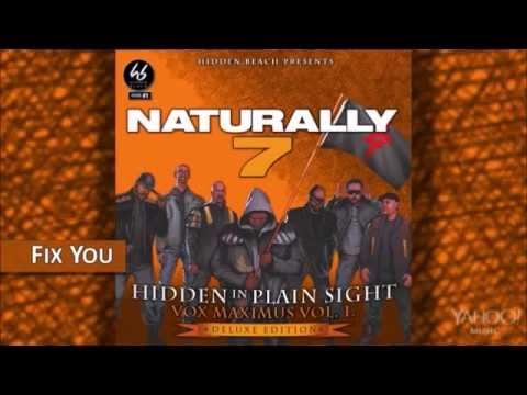 Naturally 7 - Fix You [Hidden In Plain Sight]