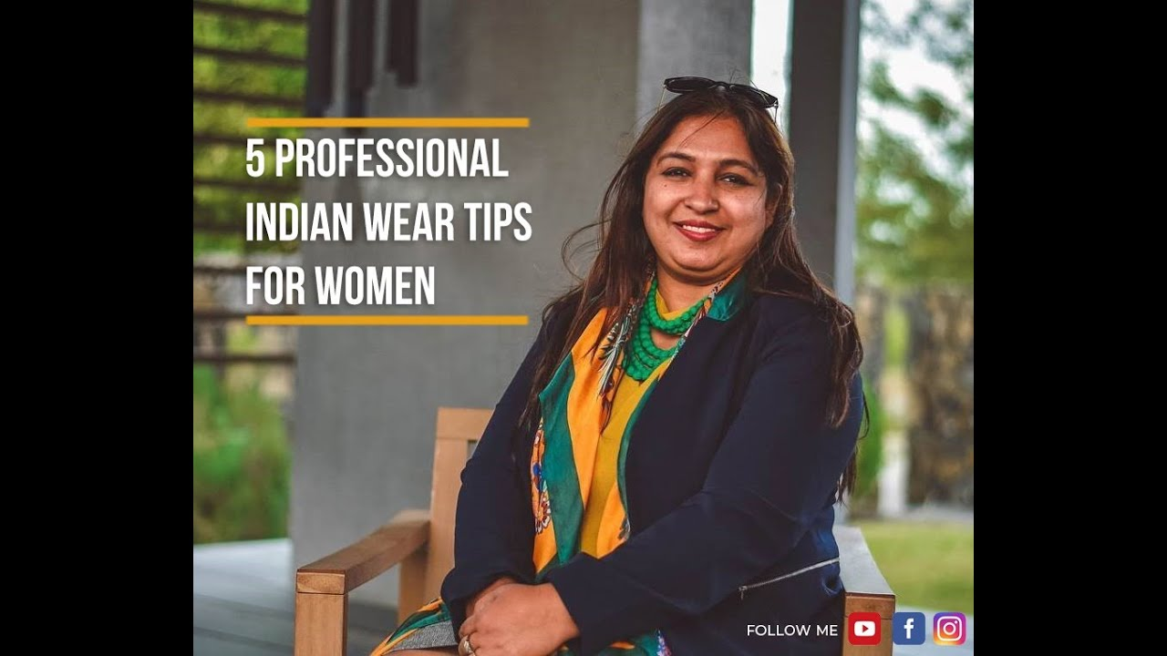 5 Professional Indian Wear Tips For Women