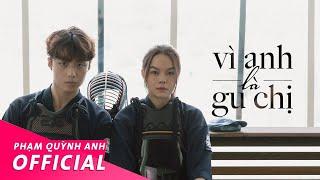 MV Vì Anh Là Gu Chị - Phạm Quỳnh Anh Ft Ricky Star
