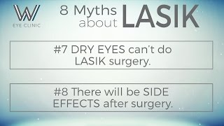 Myth #7 DRY EYES can't do LASIK surgery, and Myth #8 There will be SIDE EFFECTS after surgery
