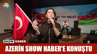 Azerin Show Haber'e konuştu