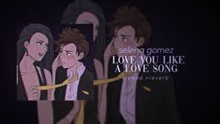 Selena Gomez  - Love You Like A Love Song (s l o w e d + r e v e r b)