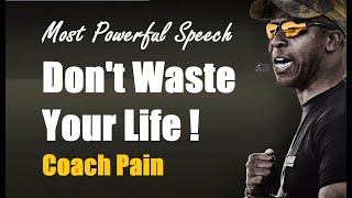 Coach Pain Most Inspirational Speech : DON'T WASTE YOUR LIFE - Powerful Motivational Video