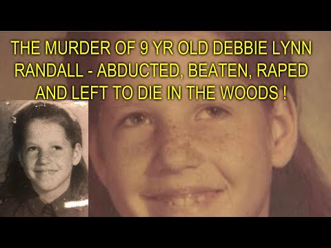 THE MURDER OF 9 YR OLD DEBBIE LYNN RANDALL - ABDUCTED, BEATEN, RAPED AND LEFT TO DIE IN THE WOODS !
