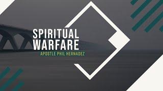 Spiritual Warfare - Apostle Phil Hernandez