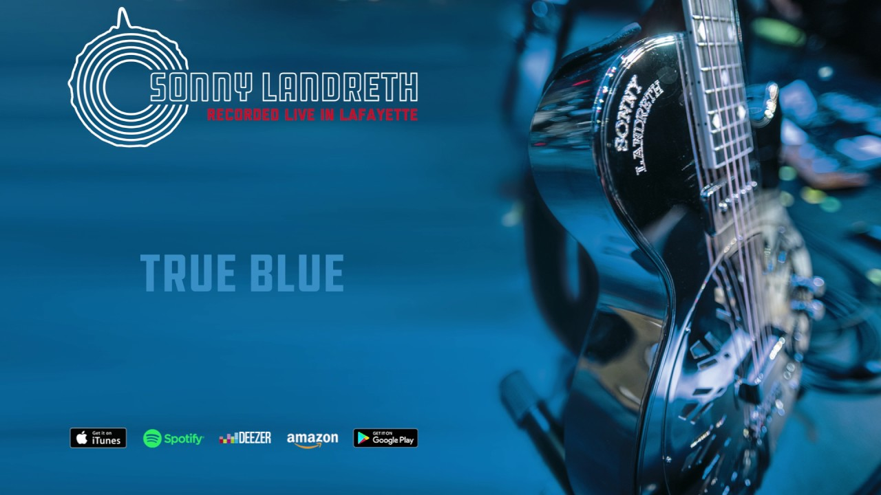 sonny-landreth-true-blue-recorded-live-in-lafayette-mascotlabelgroup