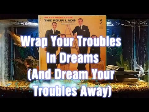 Wrap Your Troubles In Dreams And Dream Your Troubles Away = The Four Lads = On The Sunny Side