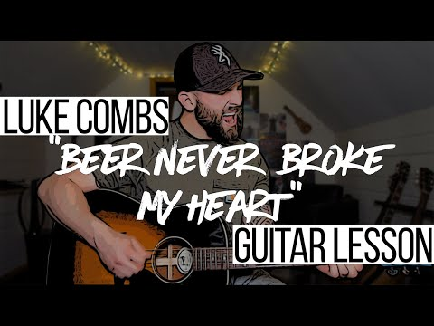 Beer Never Broke My Heart - Luke Combs (Guitar Lesson + Chords)