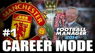 Football Manager 2014: Manchester United Career Mode #1 - Following In The Footsteps...
