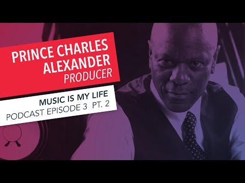 Music is My Life: Prince Charles Alexander | Episode 3 | Part 2 | Podcast