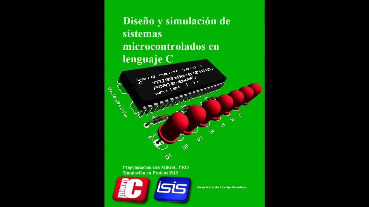 Download Diseño y simulación de sistemas microcontrolados en lenguaje C