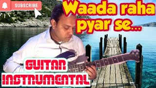 Wada Raha Pyar Se(Film:Khakee)Guitar Rejuvenation With Karaoke Track