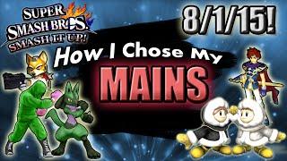 Super Smash Bros. - Smash It Up! (Wii U) - 8/1/15! How I Chose My Mains!