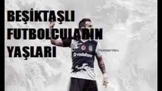 Beşiktaşlı Futbolcuların YAŞLARI