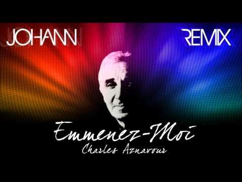 Charles Aznavour - Emmenez-Moi (Johann Remix)