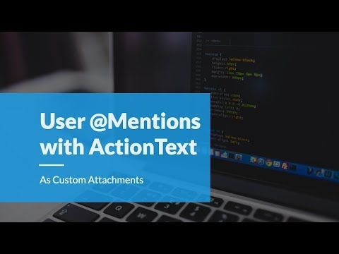 mentions for Users with ActionText in Rails 6 (Example) | GoRails